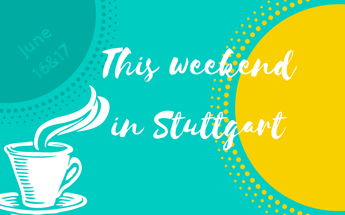 Find out what's up on June 16 and 17 in Stuttgart.