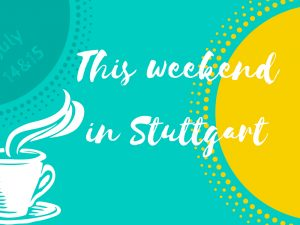 What's up this weekend July 14 and 15 in Stuttgart?
