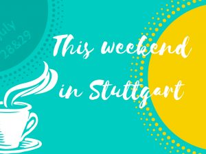 What's up this weekend on July 28 and 29 in Stuttgart